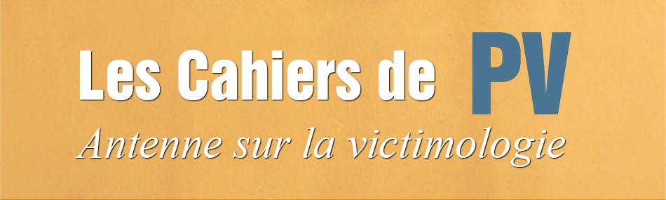 Les Cahiers de PV - Antenne sur la victimologie
