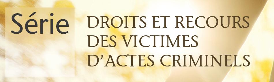 Série Droits et recours des victimes d'actes criminels